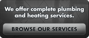 We offer complete plumbing and heating services - learn more